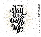 stay with me. hand drawn... | Shutterstock .eps vector #743996701