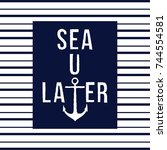 sea you later funny marine... | Shutterstock .eps vector #744554581