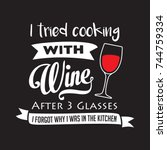 i tried cooking with wine after ... | Shutterstock .eps vector #744759334