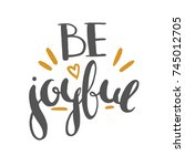 be joyful   hand drawn vector... | Shutterstock .eps vector #745012705