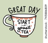 great day start with great tea... | Shutterstock .eps vector #745886809