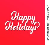 happy holidays text lettering... | Shutterstock .eps vector #746864974