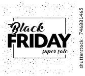 black friday sale inscription... | Shutterstock .eps vector #746881465