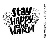 stay happy and warm quote ... | Shutterstock .eps vector #747191659