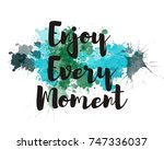enjoy every moment  typography... | Shutterstock . vector #747336037