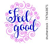 feel good. hand drawn... | Shutterstock .eps vector #747663871