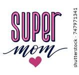 super mom. hand lettered...   Shutterstock .eps vector #747971341