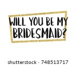 will you be my bridesmaid... | Shutterstock .eps vector #748513717