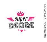 super mom. print for t shirt... | Shutterstock .eps vector #749169394
