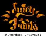 juicy fruits lettering vector... | Shutterstock .eps vector #749295361