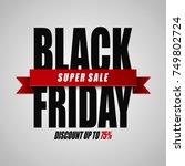 black friday super sale....   Shutterstock . vector #749802724