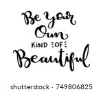 hand lettering be your own kind ... | Shutterstock .eps vector #749806825