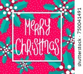 merry christmas. stylized holly ... | Shutterstock .eps vector #750041491