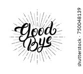 good bye hand written lettering.... | Shutterstock . vector #750048139