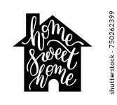 home sweet home hand lettering. ... | Shutterstock .eps vector #750262399
