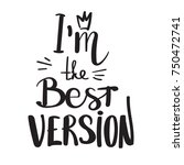 i am the best version.... | Shutterstock .eps vector #750472741