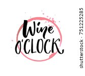 wine o'clock. funny quote for...   Shutterstock .eps vector #751225285