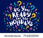 are you ready holidays happy... | Shutterstock .eps vector #751820044