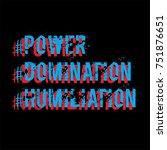 print impudent humilation ... | Shutterstock .eps vector #751876651