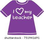 i heart my teacher   teacher... | Shutterstock .eps vector #751941691