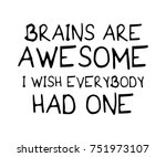 Stock vector brains are awesome i wish everybody had one funny quote typography vector illustration design 751973107