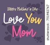 love mom lettering. mother's... | Shutterstock .eps vector #751982767