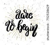dare to begin. hand drawn... | Shutterstock . vector #752528629