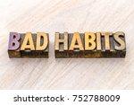 bad habits   word abstract in... | Shutterstock . vector #752788009