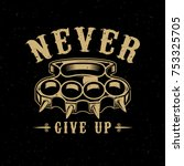 never give up. brass knuckles... | Shutterstock .eps vector #753325705