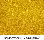 gold glitter background texture ... | Shutterstock . vector #753385069