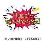 happy weekends  beautiful... | Shutterstock .eps vector #753520594