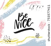 be nice. inspirational quote... | Shutterstock .eps vector #753577411