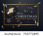 merry christmas and happy new...   Shutterstock .eps vector #753771895