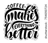 coffee makes everything better... | Shutterstock .eps vector #754050724