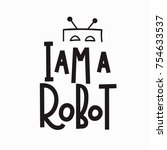 i am a robot quote lettering.... | Shutterstock .eps vector #754633537