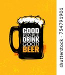 good people drink good beer.... | Shutterstock .eps vector #754791901