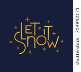 let it snow holiday season... | Shutterstock .eps vector #754942171