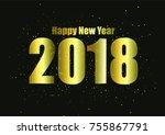 2018 happy new year   vector  ... | Shutterstock .eps vector #755867791