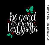 be good or i will text santa.... | Shutterstock .eps vector #755956051