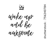 wake up and be awesome. t shirt ... | Shutterstock .eps vector #756240784