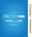 the only way to do great work... | Shutterstock . vector #756402151