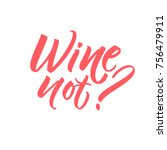 wine not. fun caption for... | Shutterstock .eps vector #756479911