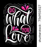 do what you love.inspirational... | Shutterstock .eps vector #756953527