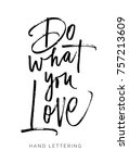 do what you love. hand drawn... | Shutterstock .eps vector #757213609