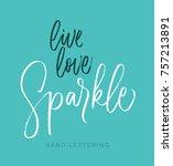 live  love  sparkle. hand drawn ...   Shutterstock .eps vector #757213891