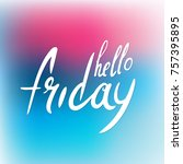 hello friday  letterin text ... | Shutterstock .eps vector #757395895
