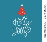 holly jolly hand drawn greeting ... | Shutterstock .eps vector #757515001