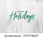 festive happy holidays...   Shutterstock . vector #757578637