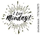 i love monday  beautiful... | Shutterstock .eps vector #757619875