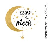 over the moon. cute positive... | Shutterstock .eps vector #757778074